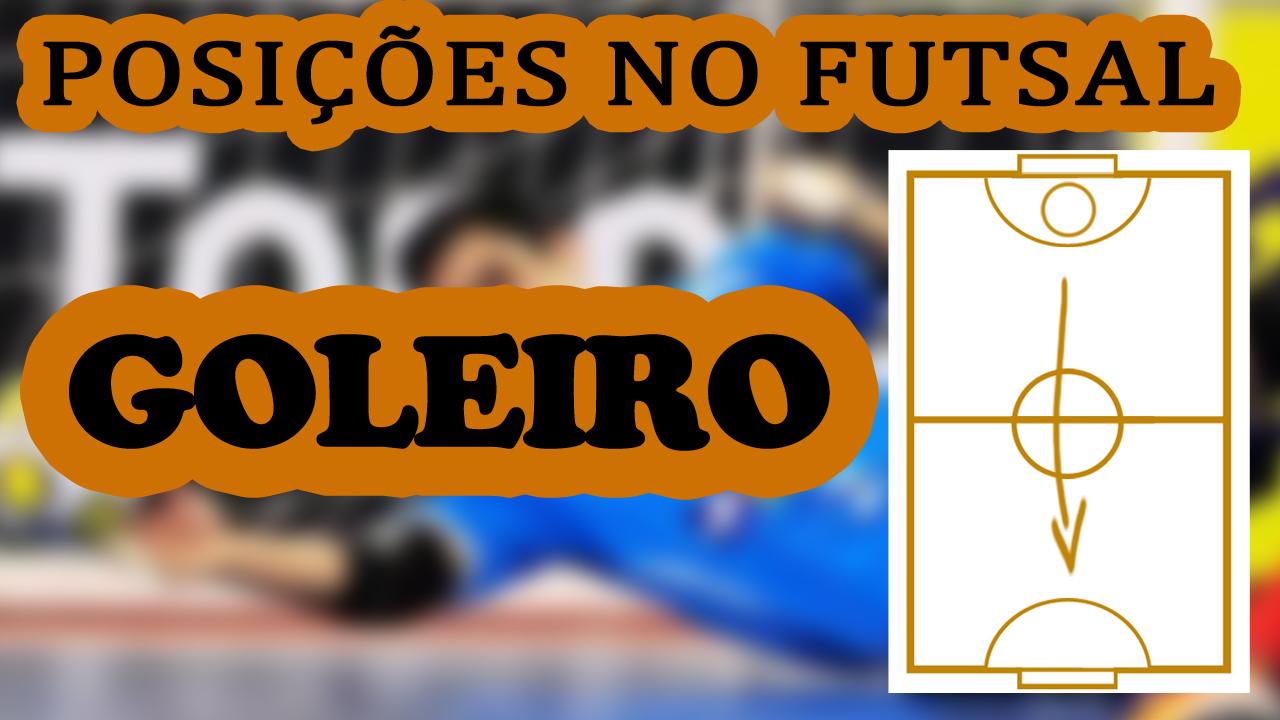c52f24045b O Goleiro de Futsal - Tudo Sobre Futsal