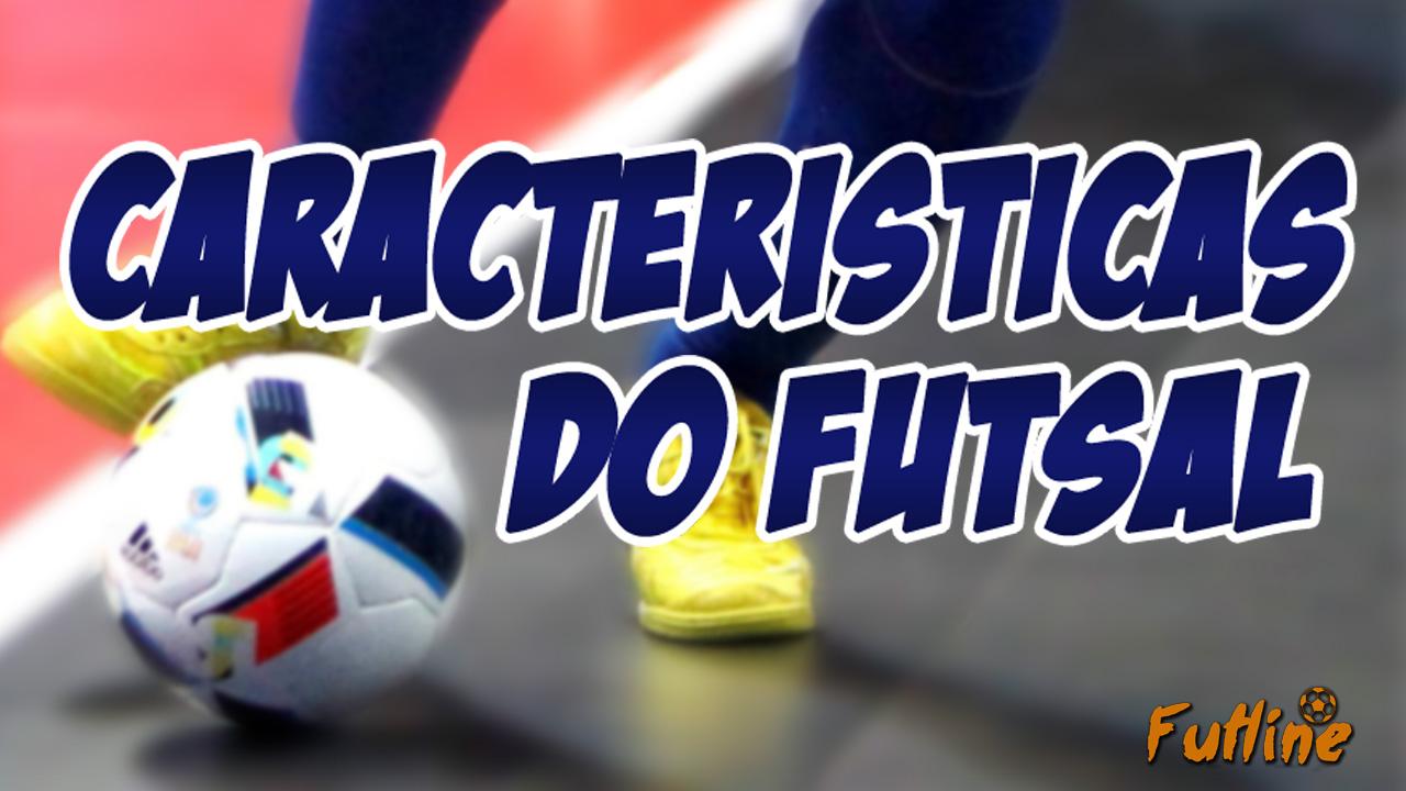 7a314deccfae4 As Características do Futsal – Futline