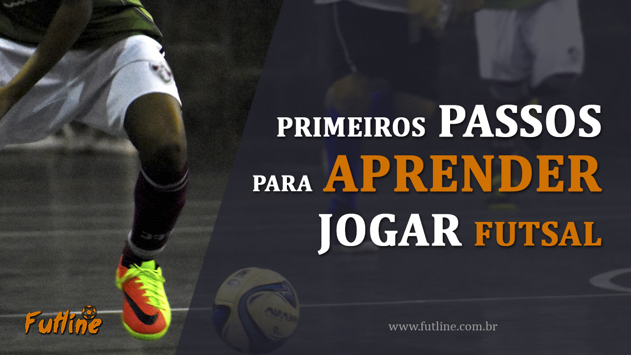 9fe734ad8f PRIMEIROS PASSOS PARA APRENDER JOGAR FUTSAL - Tudo Sobre Futsal